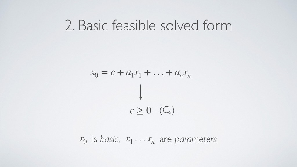 2. Basic feasible solved form x0 = c + a1 x1 + ...