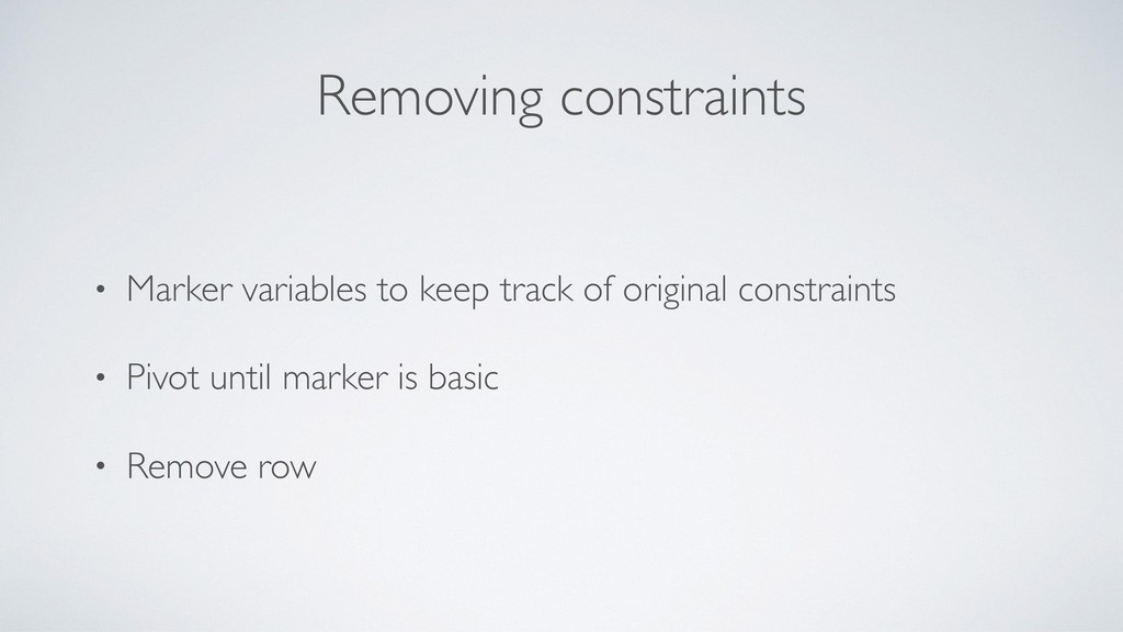 Removing constraints • Marker variables to keep...