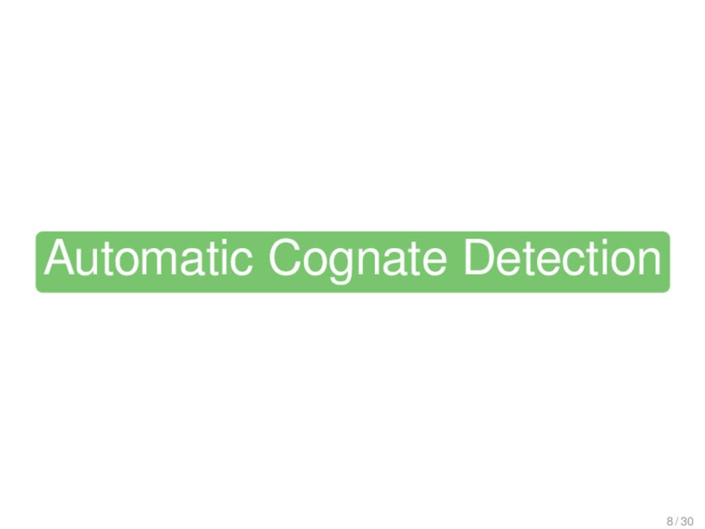 Automatic Cognate Detection 8 / 30