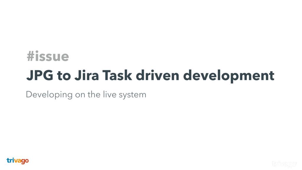 #issue JPG to Jira Task driven development Deve...