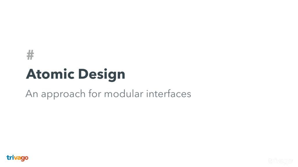 # Atomic Design An approach for modular interfa...