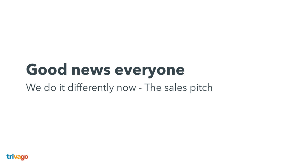 Good news everyone We do it differently now - ...