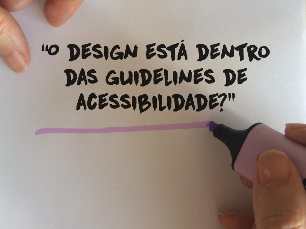 """""""O design está dentro das guidelines de acessib..."""