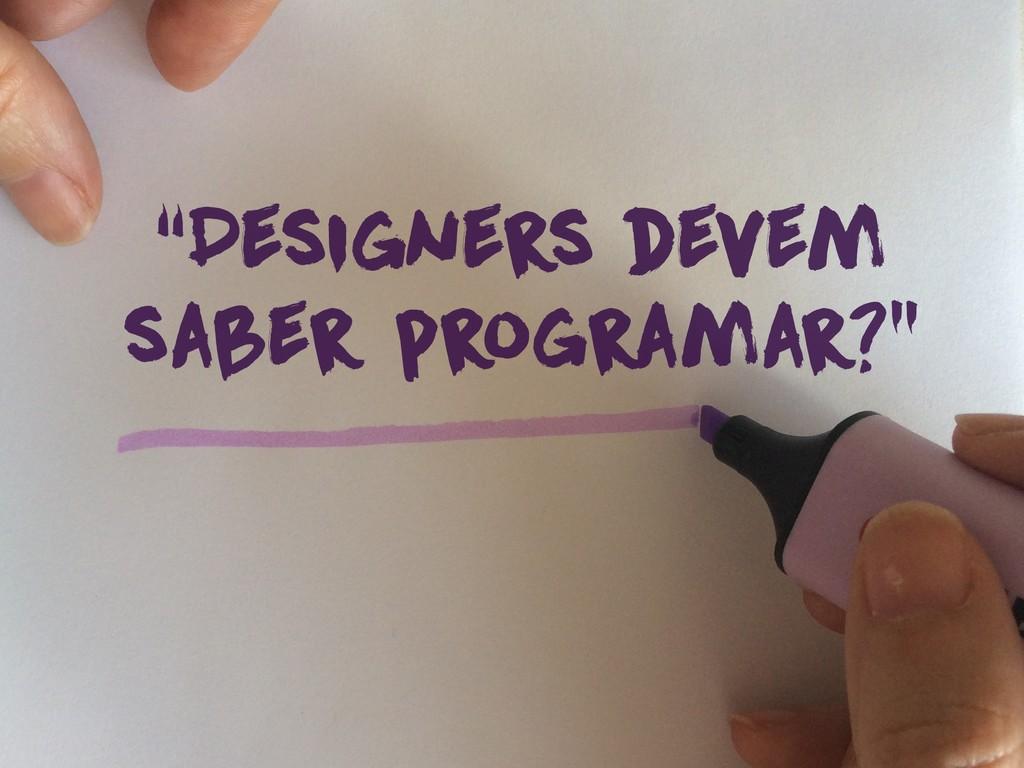 """""""Designers devem saber programar?"""""""