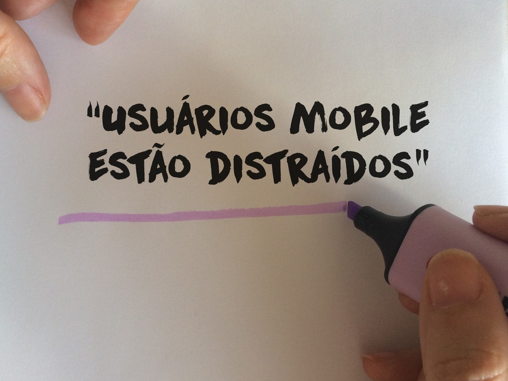 """""""Usuários mobile estão distraídos"""""""