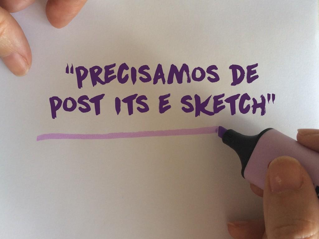 """""""precisamos de post its e sketch"""""""
