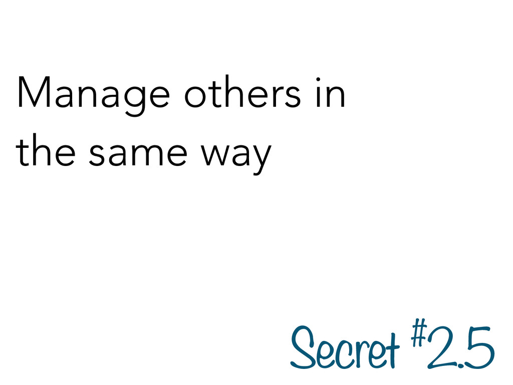 Manage others in the same way Secret #2.5