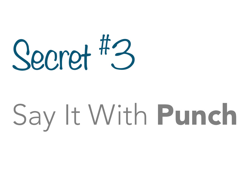 Secret #3 Say It With Punch