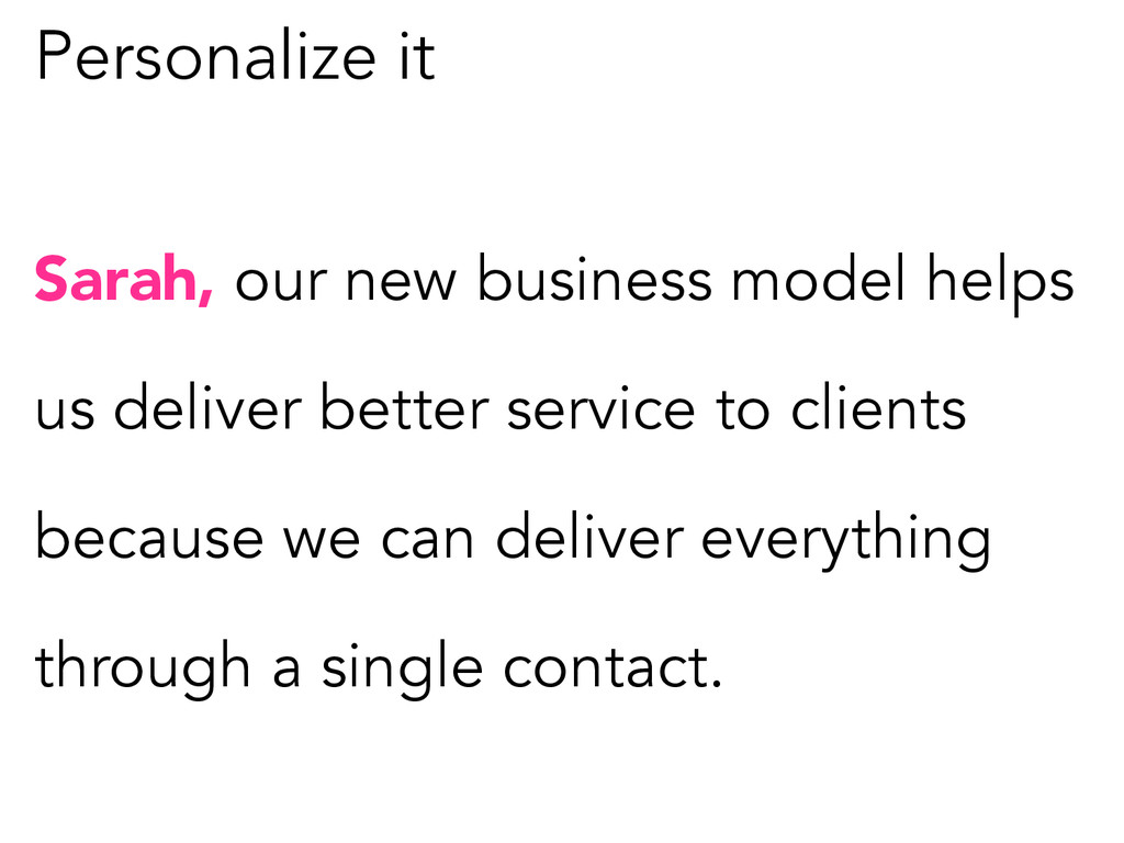 Personalize it Sarah, our new business model he...