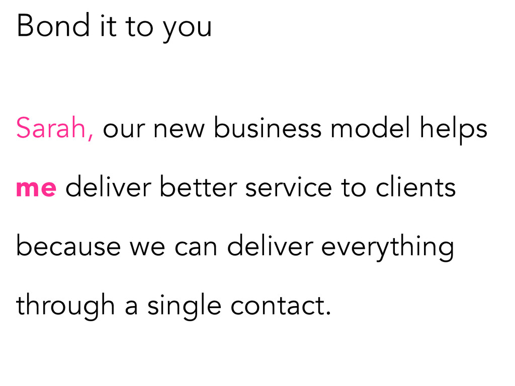 Bond it to you Sarah, our new business model he...