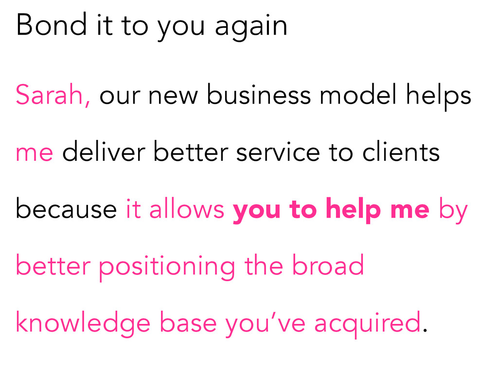 Bond it to you again Sarah, our new business mo...