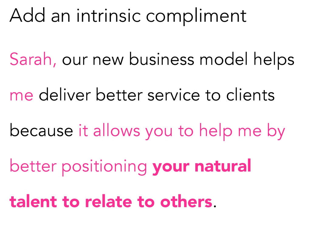 Add an intrinsic compliment Sarah, our new busi...