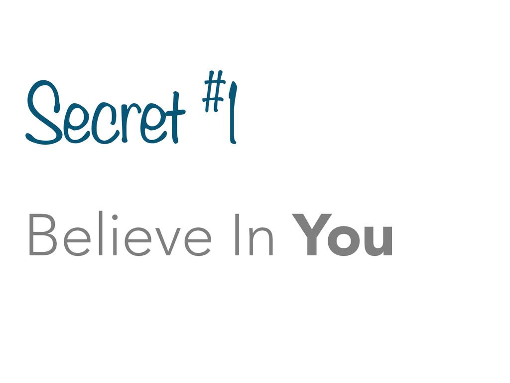 Secret #1 Believe In You