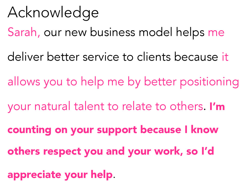 Acknowledge Sarah, our new business model helps...