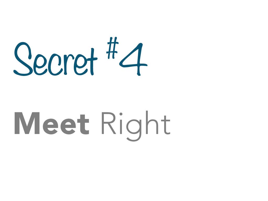 Secret #4 Meet Right
