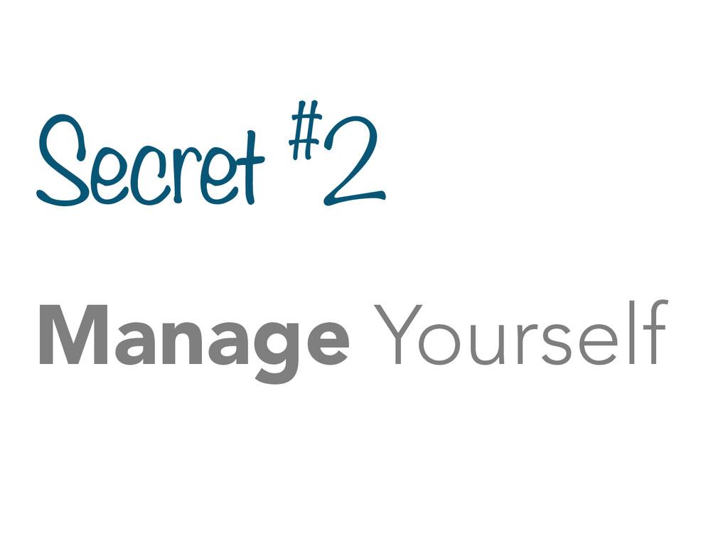 Secret #2 Manage Yourself