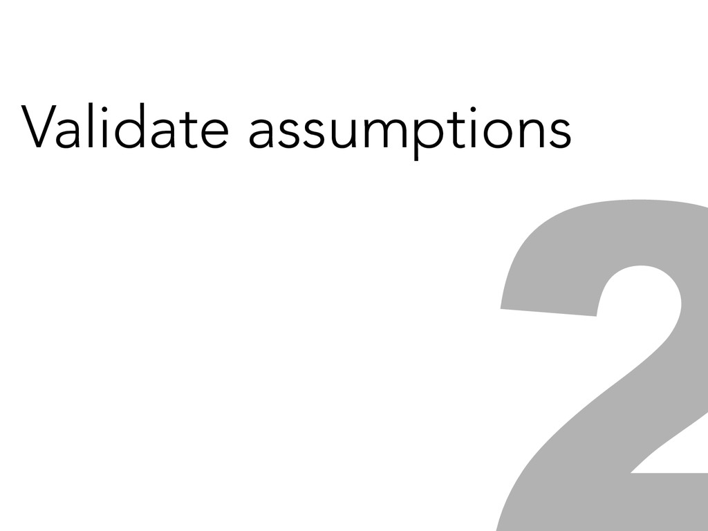 Validate assumptions