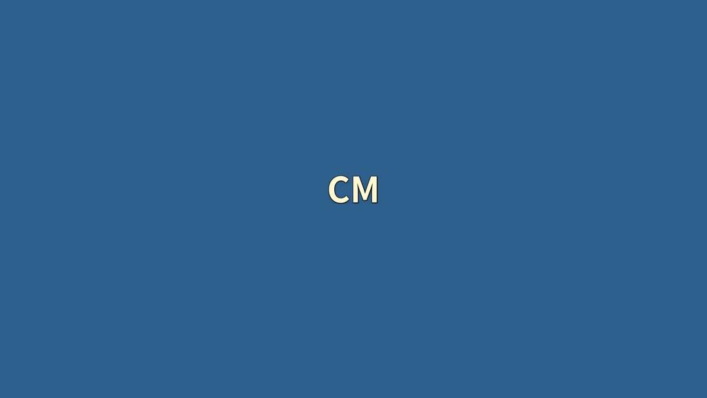 CM CM CM CM CM CM