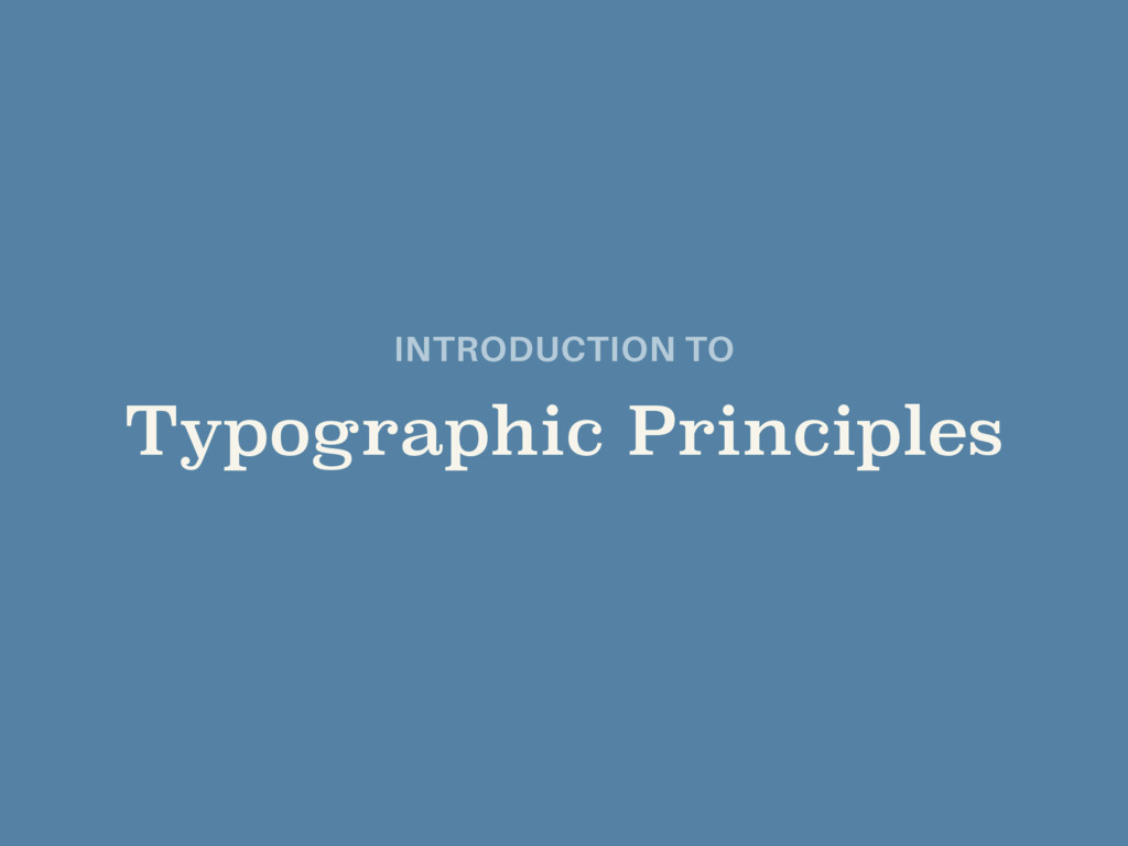 INTRODUCTION TO  Typographic Principles