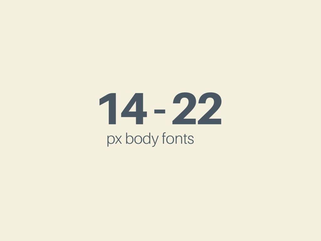 14-22 px body fonts