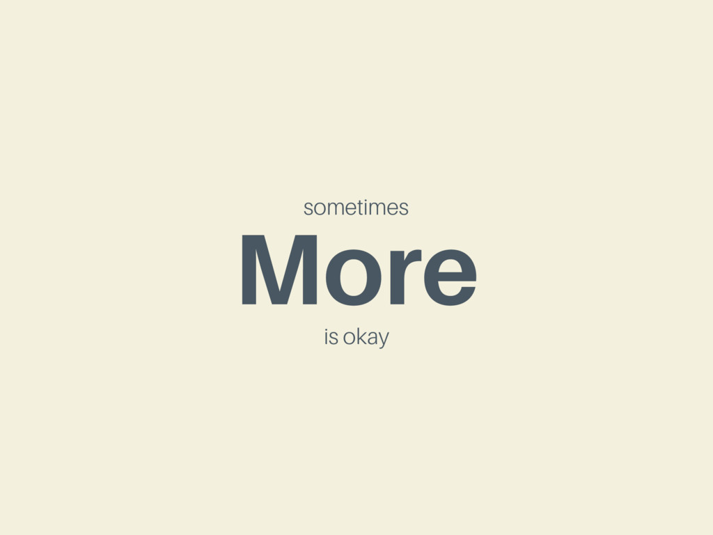 More sometimes is okay
