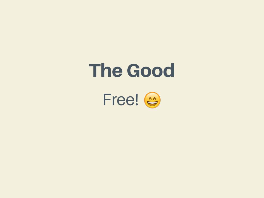 The Good Free!