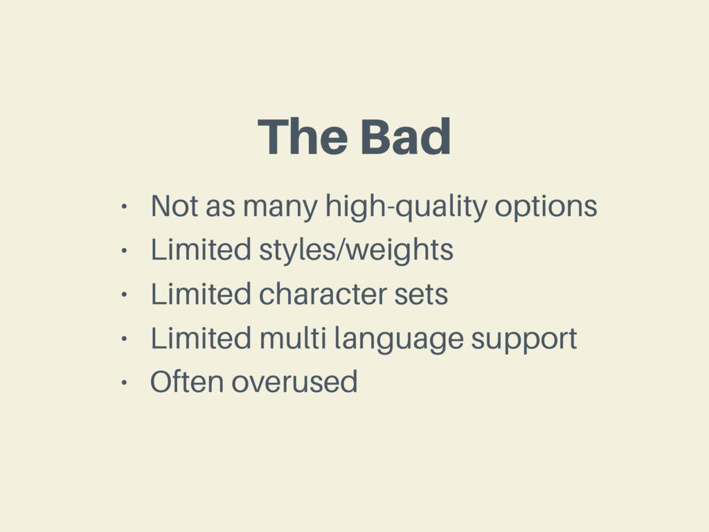 The Bad • Not as many high-quality options • Li...