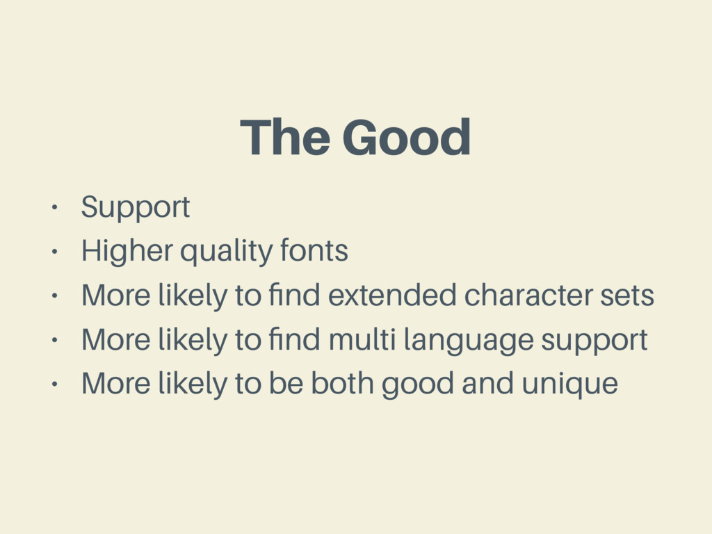 The Good • Support • Higher quality fonts • Mor...