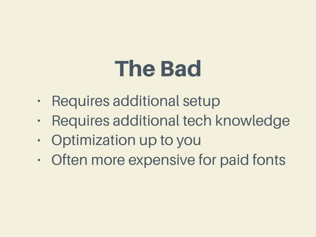 The Bad • Requires additional setup • Requires ...