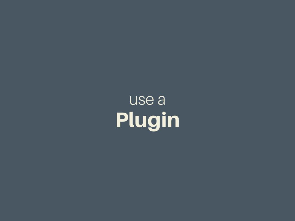 use a Plugin