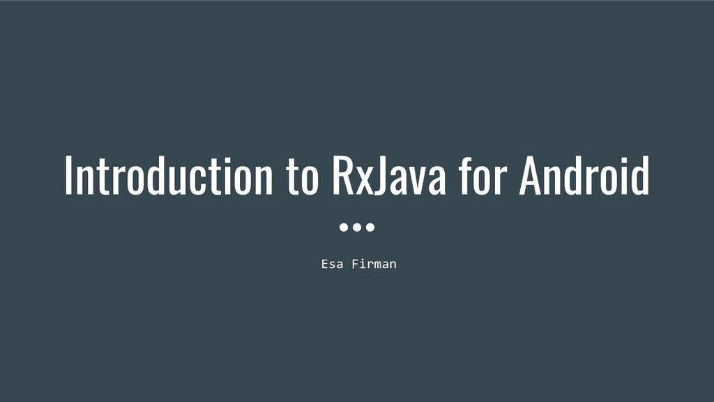 Introduction to RxJava for Android Esa Firman