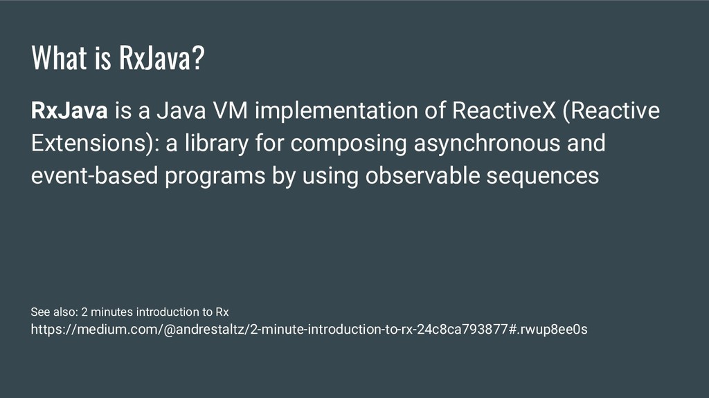 What is RxJava? RxJava is a Java VM implementat...
