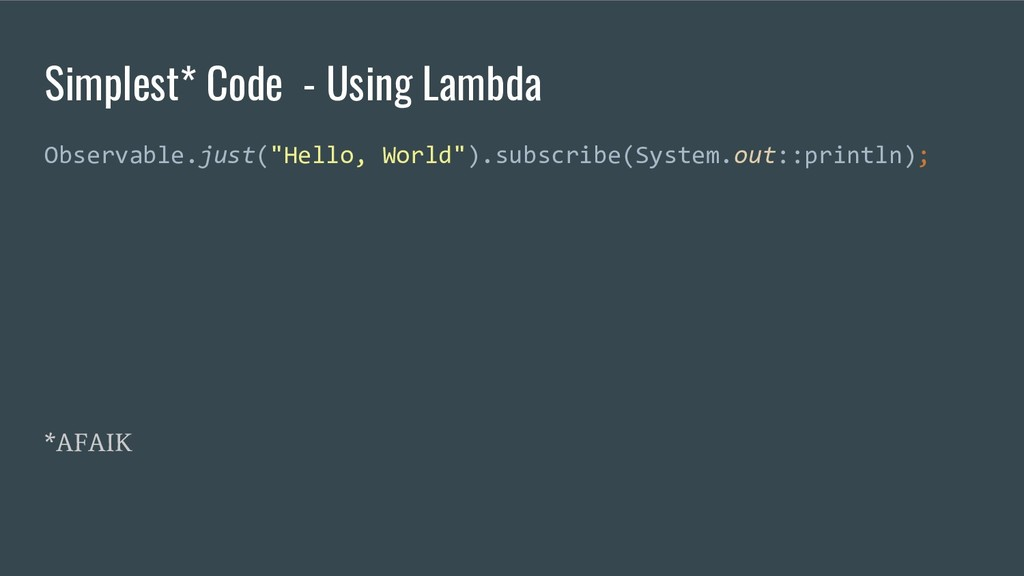 """Simplest* Code - Using Lambda Observable.just(""""..."""