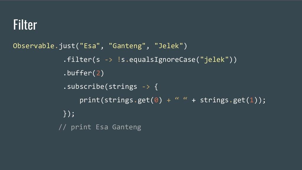 "Filter Observable.just(""Esa"", ""Ganteng"", ""Jelek..."
