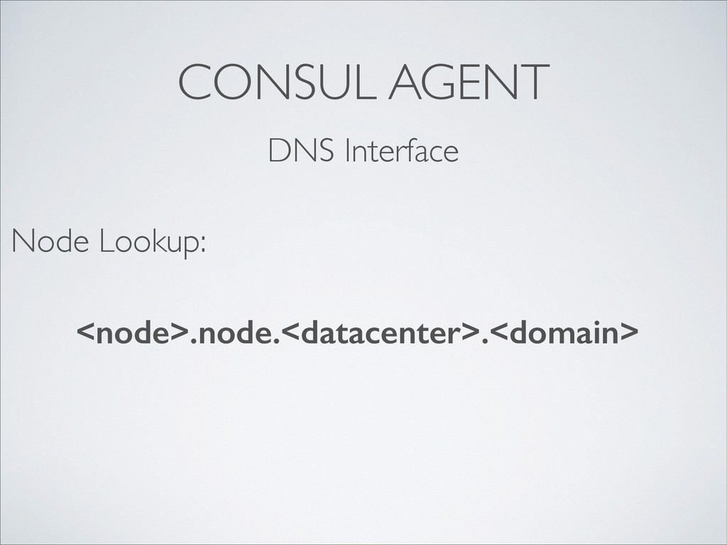 CONSUL AGENT DNS Interface <node>.node.<datacen...