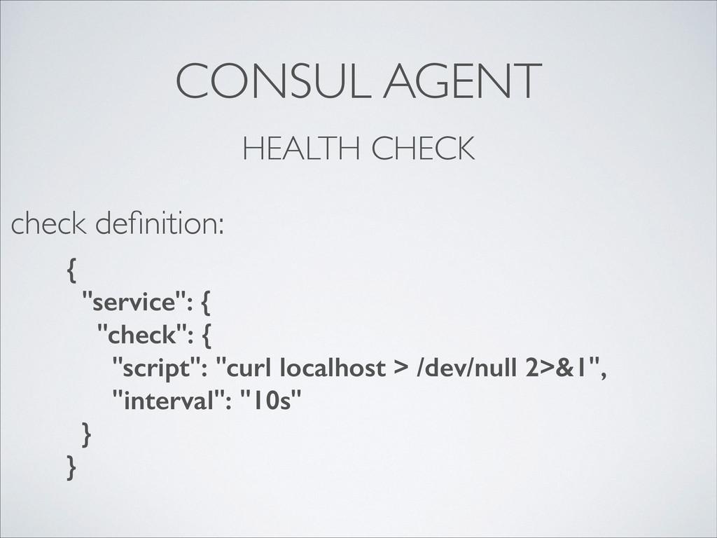 """CONSUL AGENT HEALTH CHECK { """"service"""": { """"check..."""