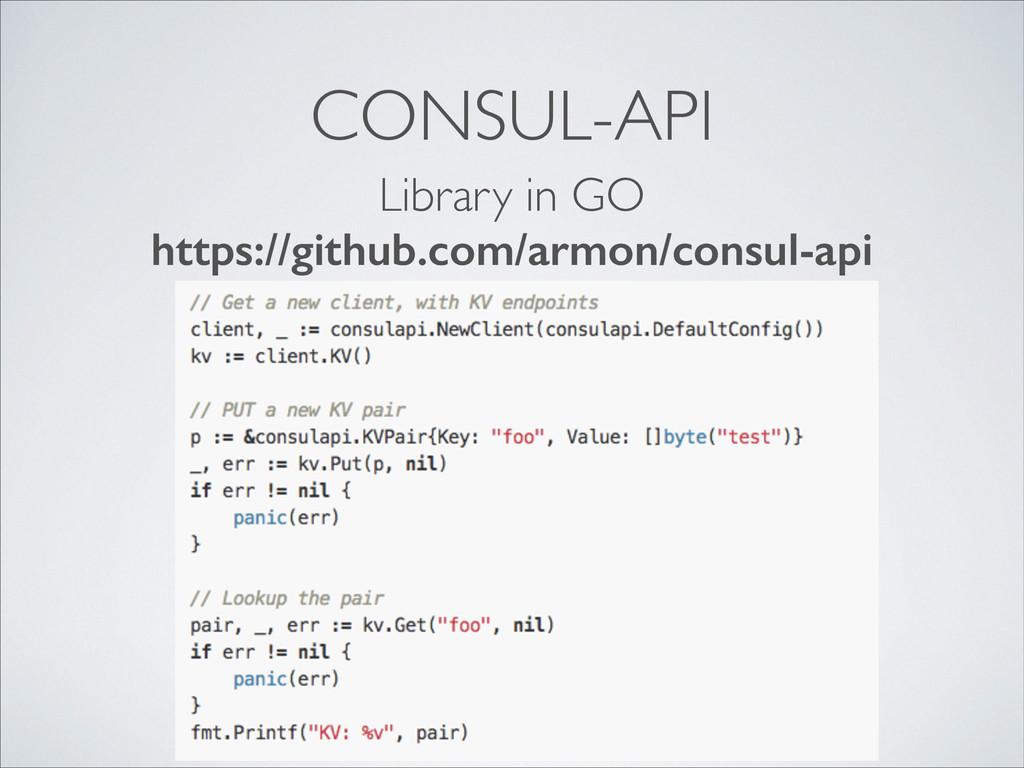 CONSUL-API Library in GO https://github.com/arm...