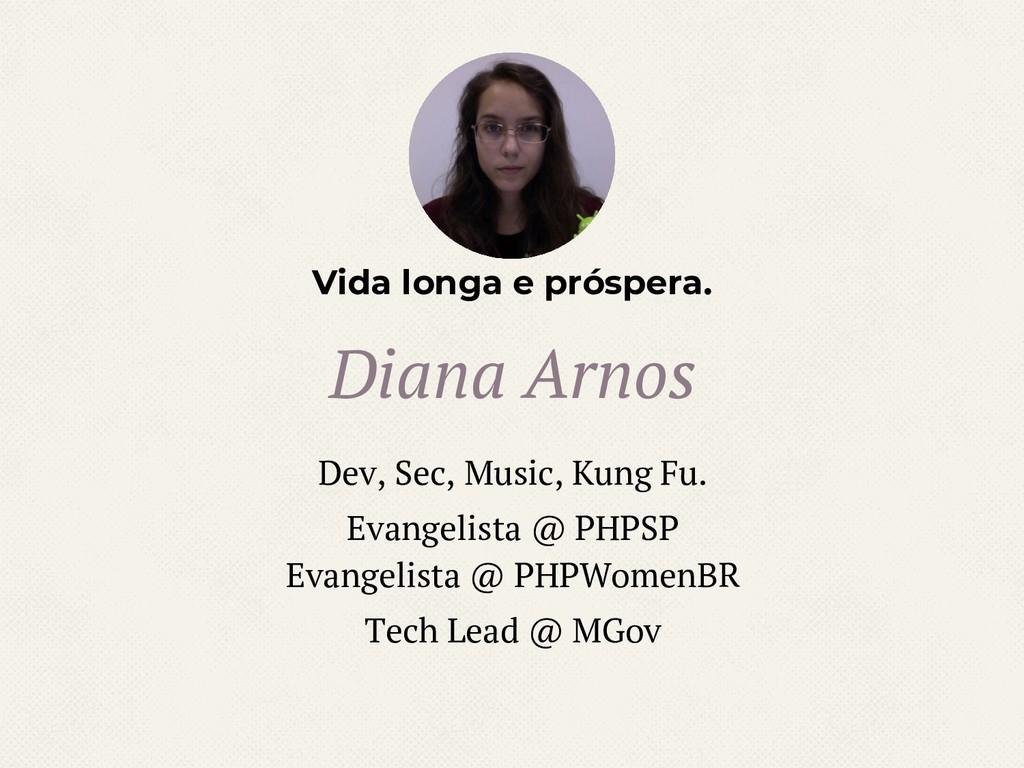 Vida longa e próspera. Diana Arnos Dev, Sec, Mu...