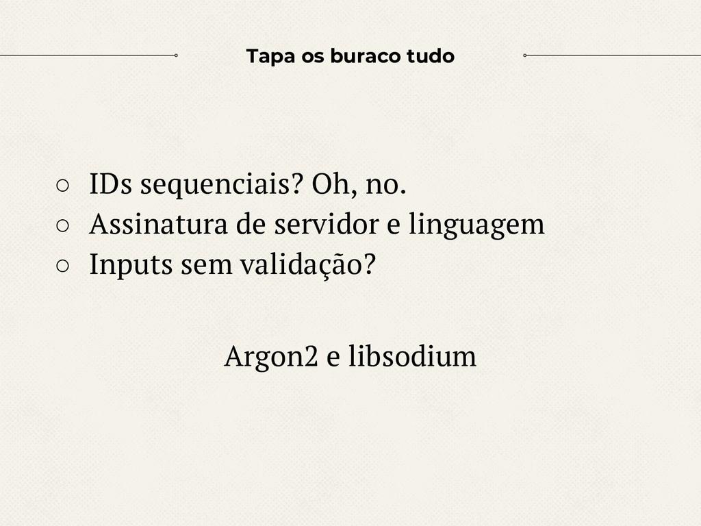 Tapa os buraco tudo ○ IDs sequenciais? Oh, no. ...