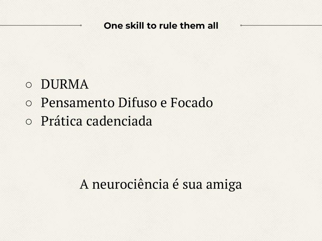 One skill to rule them all ○ DURMA ○ Pensamento...