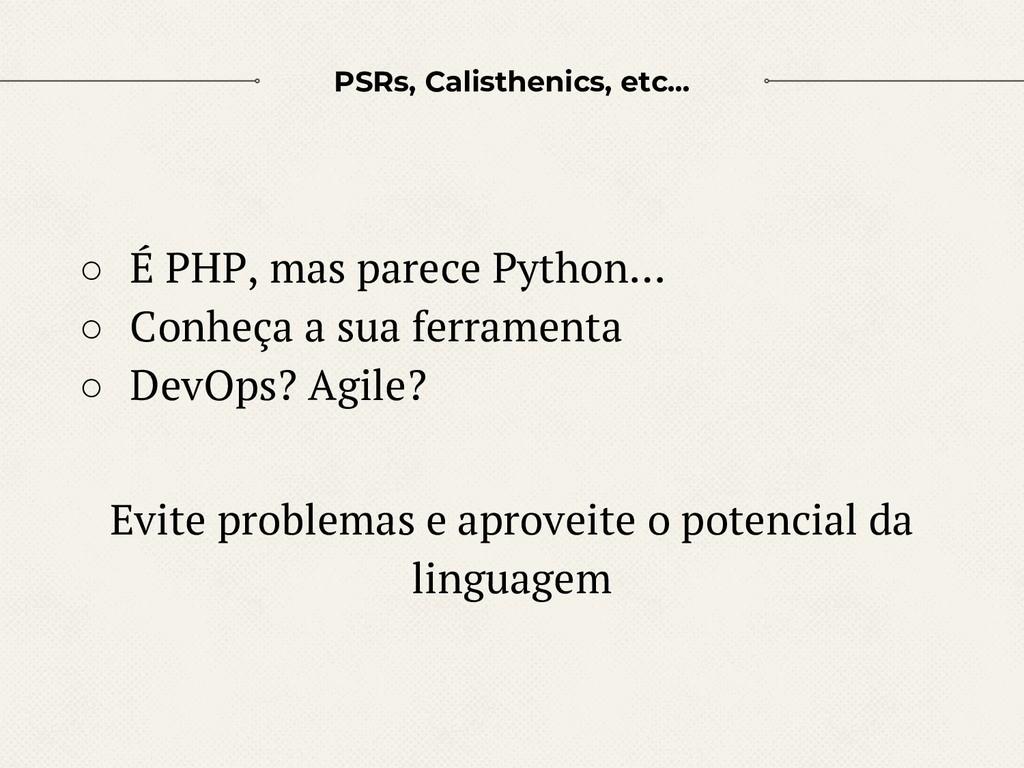 PSRs, Calisthenics, etc... ○ É PHP, mas parece ...