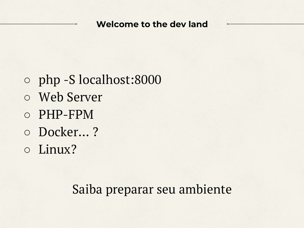 Welcome to the dev land ○ php -S localhost:8000...