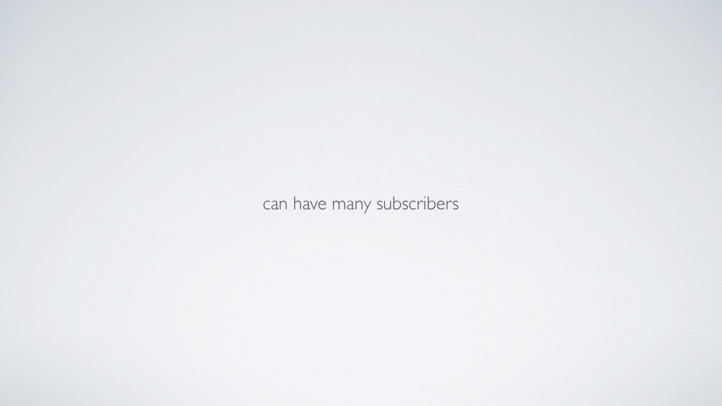 can have many subscribers