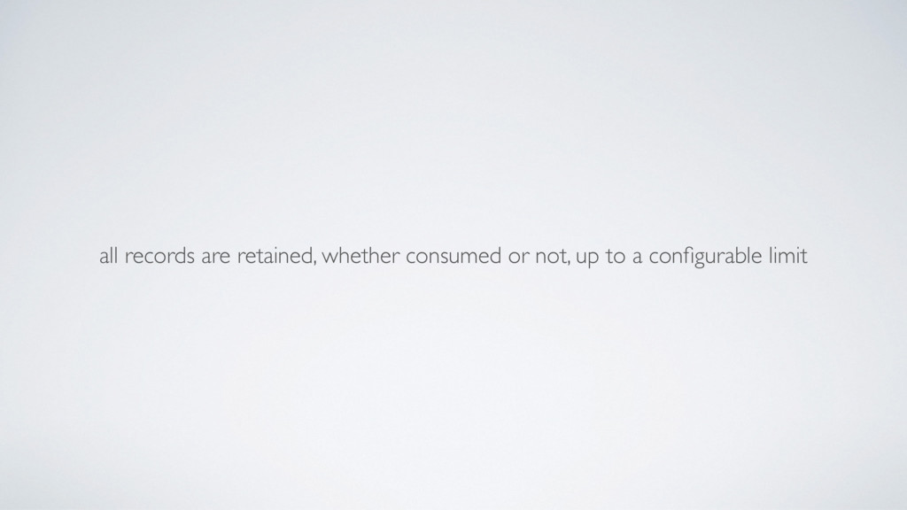 all records are retained, whether consumed or n...
