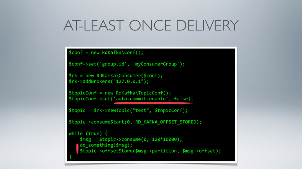 AT-LEAST ONCE DELIVERY $conf = new RdKafka\Conf...