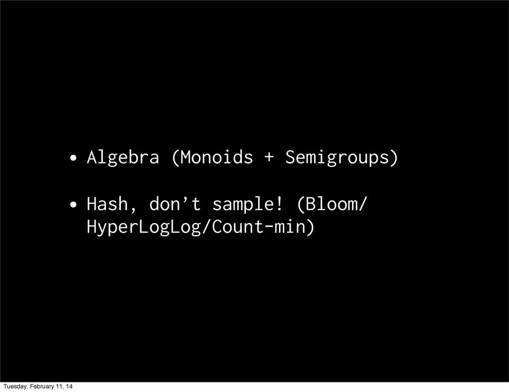 •Algebra (Monoids + Semigroups) •Hash, don't sa...