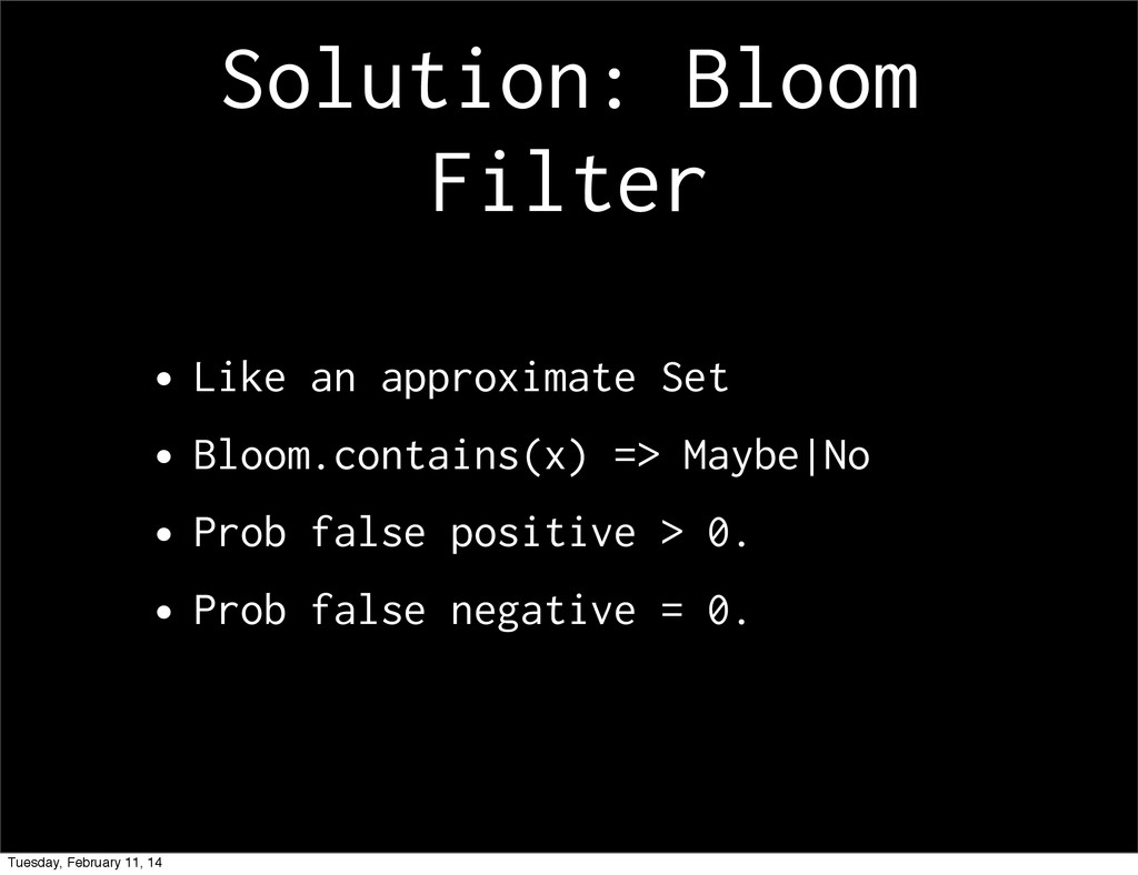 Solution: Bloom Filter •Like an approximate Set...
