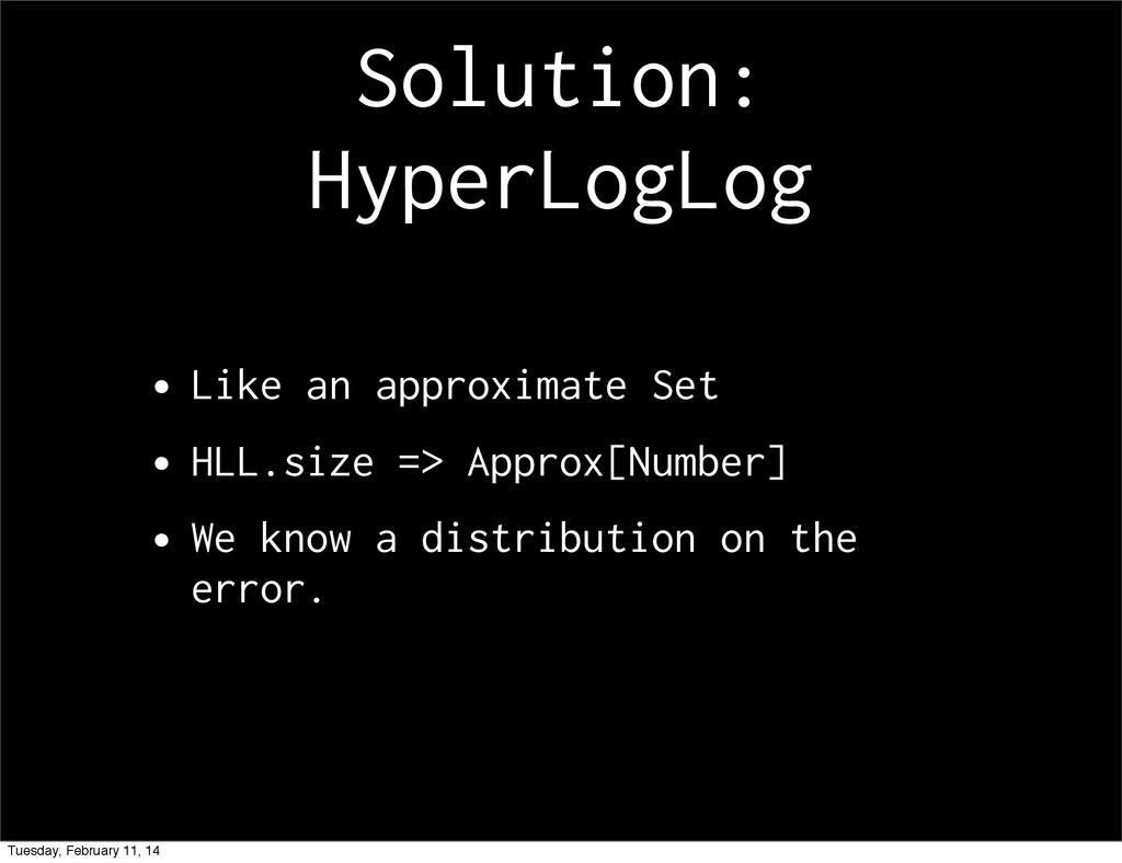 Solution: HyperLogLog •Like an approximate Set ...