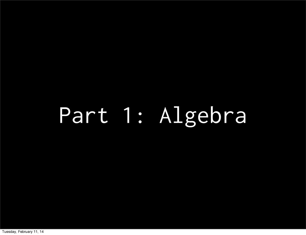 Part 1: Algebra Tuesday, February 11, 14