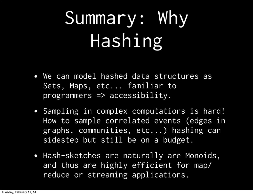 Summary: Why Hashing • We can model hashed data...